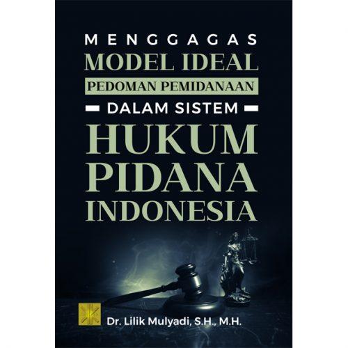 Menggagas Model Ideal Pedoman Pemidanaan Dalam Sistem Hukum Pidana Indonesia