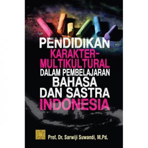 PENDIDIKAN KARAKTER-MULTIKULTURAL DALAM PEMBELAJARAN BAHASA DAN SASTRA INDONESIA