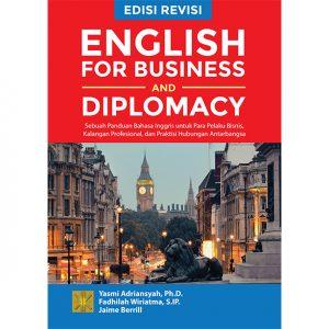 ENGLISH FOR BUSINESS AND DIPLOMACY: Sebuah Panduan Bahasa Inggris untuk Para Pelaku Bisnis, Kalangan Profesional, dan Praktisi Hubungan Antarbangsa
