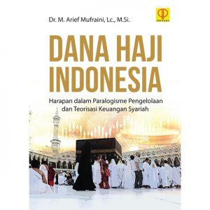 DANA HAJI INDONESIA Harapan dalam Paralogisme Pengelolaan dan Teorisasi Keuangan Syariah