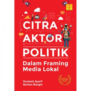 CITRA AKTOR POLITIK Dalam Framing Media Lokal