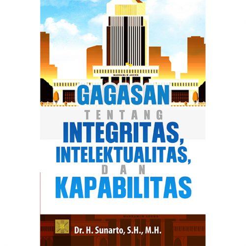 GAGASAN TENTANG INTEGRITAS, INTELEKTUALITAS, DAN KAPABILITAS