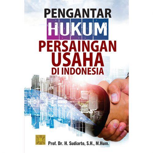 PENGANTAR HUKUM PERSAINGAN USAHA DI INDONESIA
