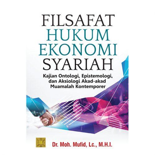 FILSAFAT HUKUM EKONOMI SYARIAH: Kajian Ontologi, Epistemologi, dan Aksiologi Akad-akad Muamalah Kontemporer