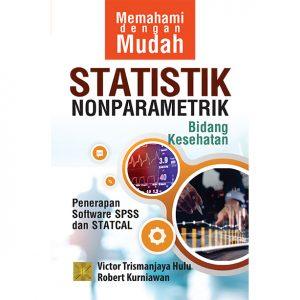 Memahami dengan Mudah Statistik Nonparametrik Bidang Kesehatan: Penerapan Software Sps dan Statcal