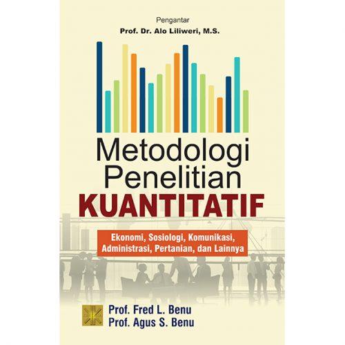METODOLOGI PENELITIAN KUANTITATIF Ekonomi, Sosiologi, Komunikasi, Administrasi, Pertanian, dan Lainnya