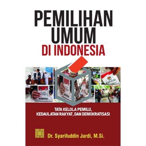 PEMILIHAN UMUM DI INDONESIA: Tata Kelola Pemilu, Kedaulatan Rakyat, dan Demokratisasi