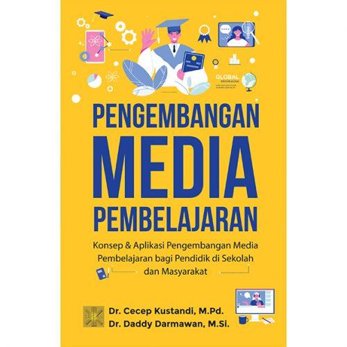 Pengembangan Media Pembelajaran: Konsep & Aplikasi Pengembangan Media Pembelajaran bagi Pendidik di Sekolah dan Masyarakat