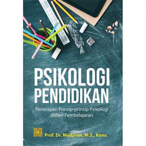 PSIKOLOGI PENDIDIKAN: Penerapan Prinsip-prinsip Psikologi dalam Pembelajaran