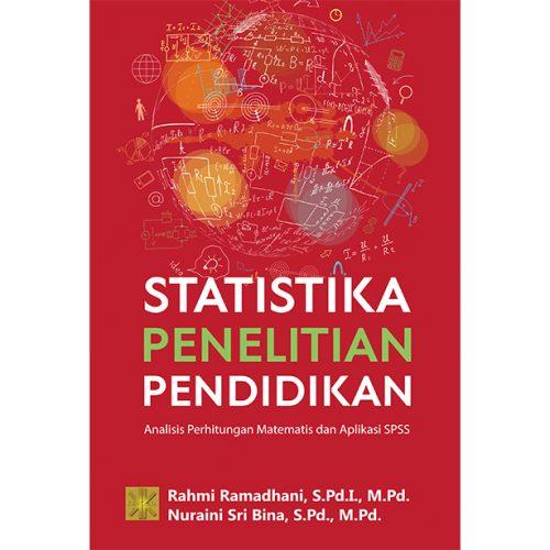 Statistika Penelitian Pendidikan: Analisis Perhitungan Matematis dan Aplikasi SPSS