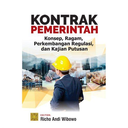 Kontrak Pemerintah. Konsep, Ragam, Perkembangan Regulasi dan Kajian Putusan
