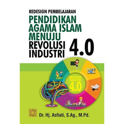 REDESIGN PEMBELAJARAN PENDIDIKAN AGAMA ISLAM MENUJU REVOLUSI INDUSTRI 4.0
