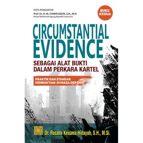 CIRCUMSTANTIAL EVIDENCE SEBAGAI ALAT BUKTI DALAM PERKARA KARTEL Praktik dan Standar Pembuktian di Masa Depan