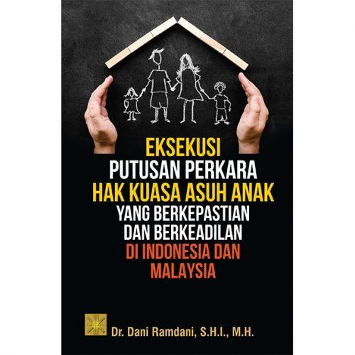 EKSEKUSI PUTUSAN PERKARA HAK KUASA ASUH ANAK YANG BERKEPASTIAN DAN BERKEADILAN DI INDONESIA DAN MALAYSIA